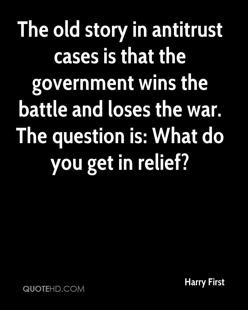 The old story in antitrust cases is that the government wins the battle and loses the war. The question is: What do you get in relief?