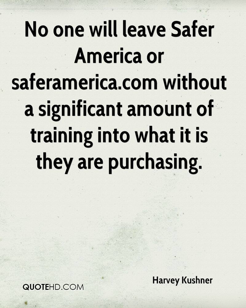 No one will leave Safer America or saferamerica.com without a significant amount of training into what it is they are purchasing.