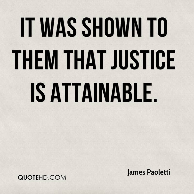 It was shown to them that justice is attainable.