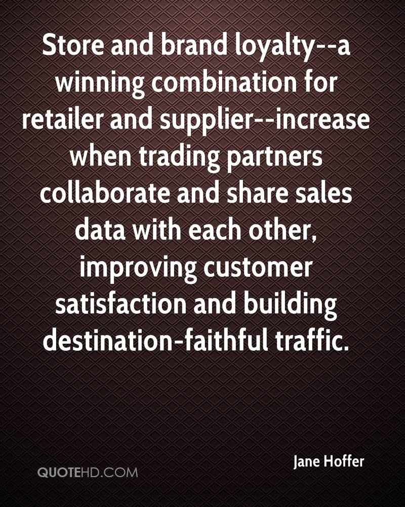 Store and brand loyalty--a winning combination for retailer and supplier--increase when trading partners collaborate and share sales data with each other, improving customer satisfaction and building destination-faithful traffic.
