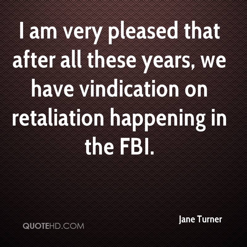I am very pleased that after all these years, we have vindication on retaliation happening in the FBI.