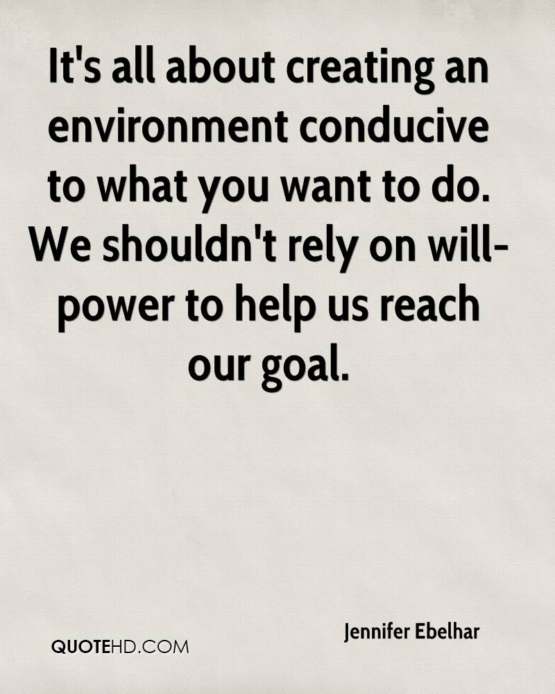 It's all about creating an environment conducive to what you want to do. We shouldn't rely on will-power to help us reach our goal.