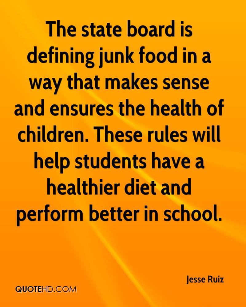 The state board is defining junk food in a way that makes sense and ensures the health of children. These rules will help students have a healthier diet and perform better in school.