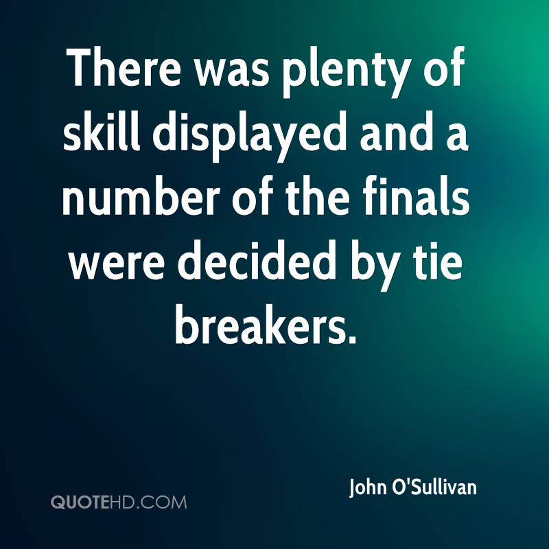 There was plenty of skill displayed and a number of the finals were decided by tie breakers.