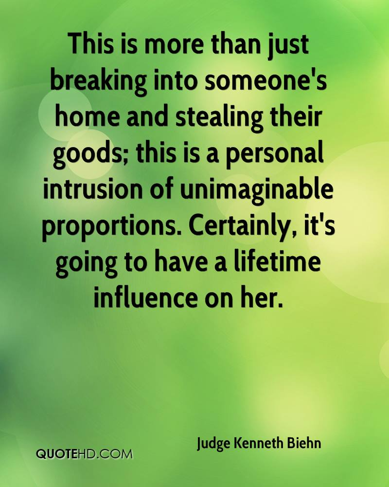 This is more than just breaking into someone's home and stealing their goods; this is a personal intrusion of unimaginable proportions. Certainly, it's going to have a lifetime influence on her.