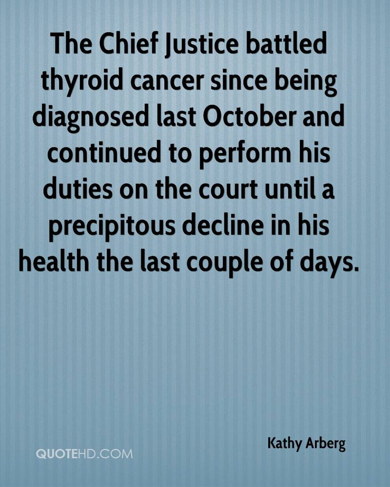 The Chief Justice battled thyroid cancer since being diagnosed last October and continued to perform his duties on the court until a precipitous decline in his health the last couple of days.