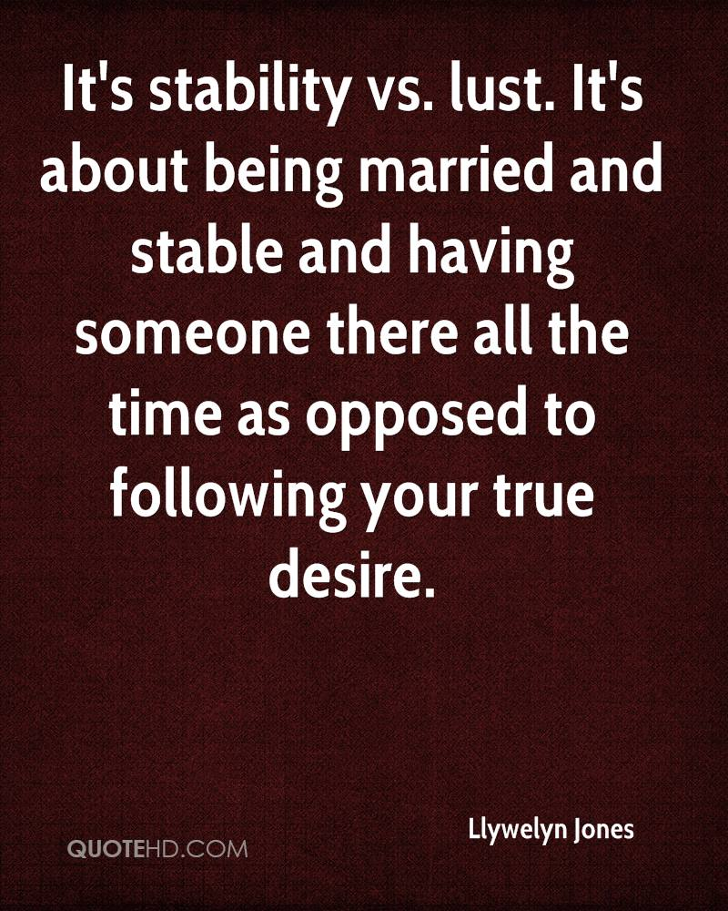 It's stability vs. lust. It's about being married and stable and having someone there all the time as opposed to following your true desire.