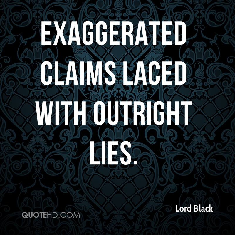Exaggerated claims laced with outright lies.