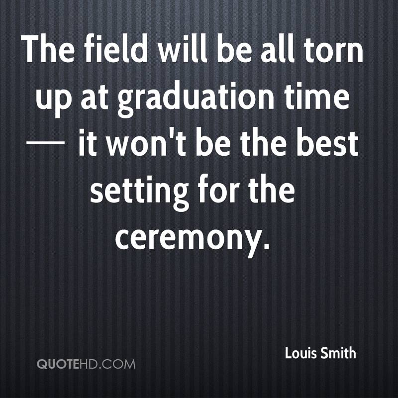Best Graduation Quotes Interesting Louis Smith Graduation Quotes QuoteHD