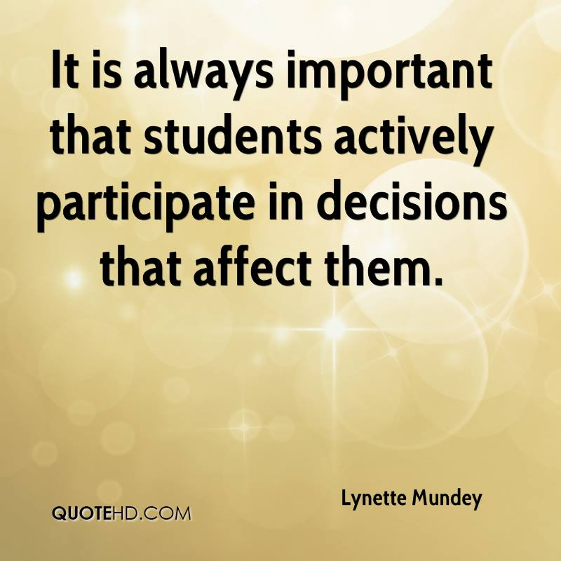 It is always important that students actively participate in decisions that affect them.
