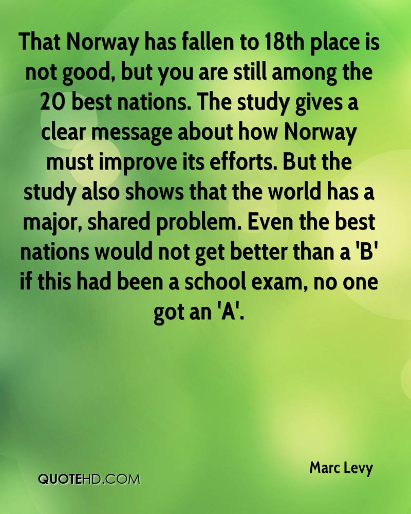 That Norway has fallen to 18th place is not good, but you are still among the 20 best nations. The study gives a clear message about how Norway must improve its efforts. But the study also shows that the world has a major, shared problem. Even the best nations would not get better than a 'B' if this had been a school exam, no one got an 'A'.