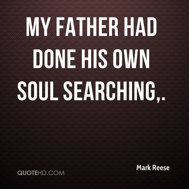My father had done his own soul searching.
