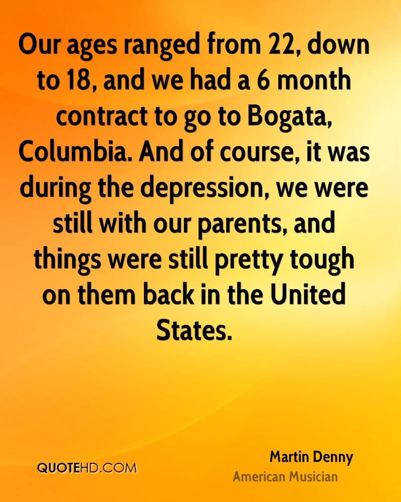 Our ages ranged from 22, down to 18, and we had a 6 month contract to go to Bogata, Columbia. And of course, it was during the depression, we were still with our parents, and things were still pretty tough on them back in the United States.