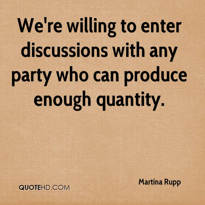 We're willing to enter discussions with any party who can produce enough quantity.