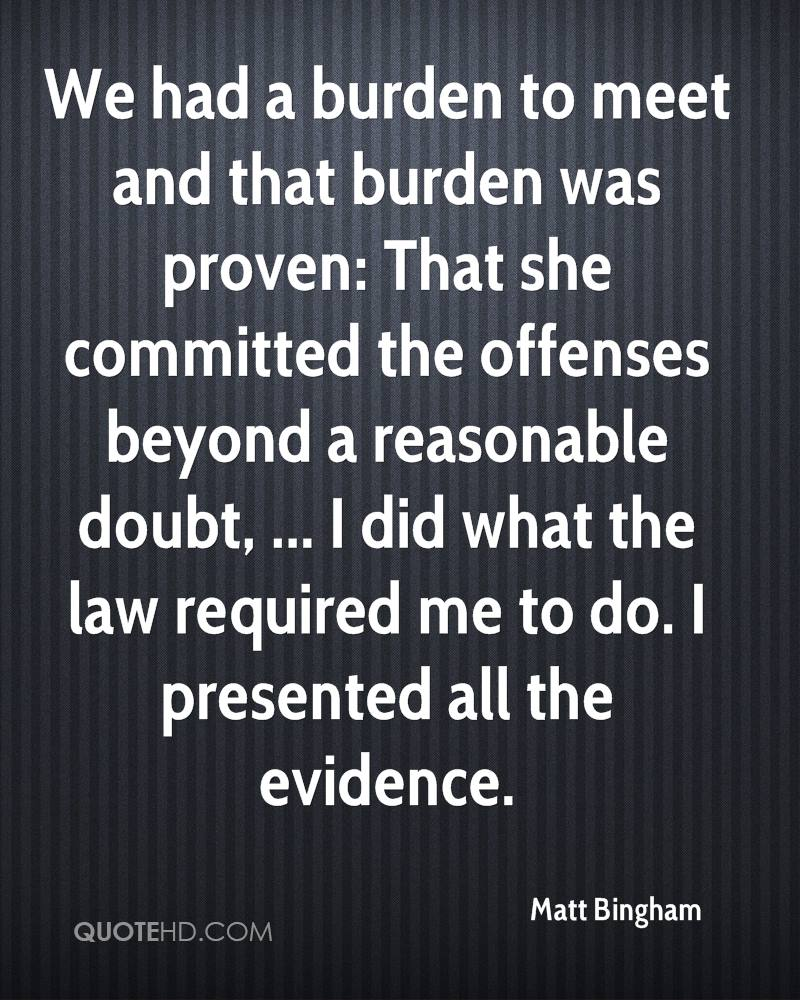 We had a burden to meet and that burden was proven: That she committed the offenses beyond a reasonable doubt, ... I did what the law required me to do. I presented all the evidence.