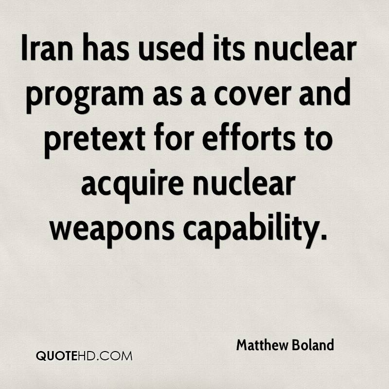 Iran has used its nuclear program as a cover and pretext for efforts to acquire nuclear weapons capability.