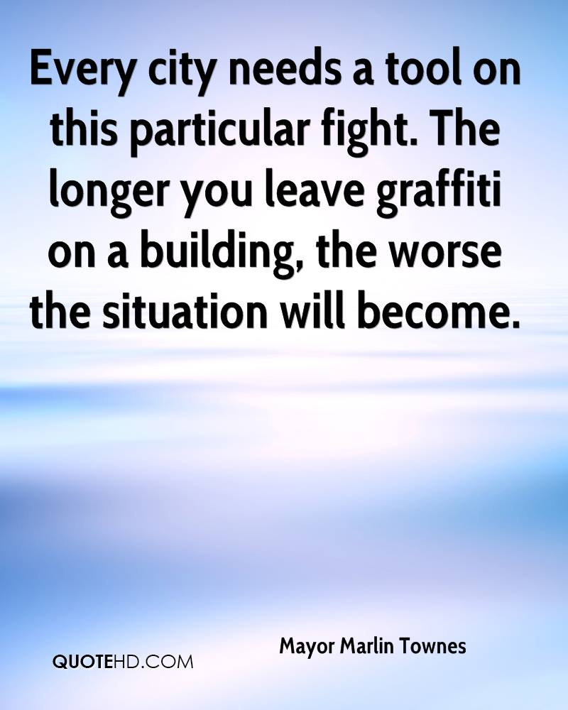 Every city needs a tool on this particular fight. The longer you leave graffiti on a building, the worse the situation will become.