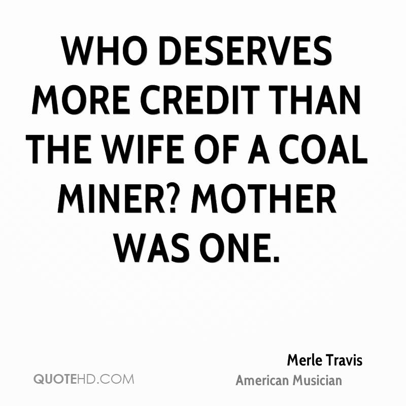 Who deserves more credit than the wife of a coal miner? Mother was one.