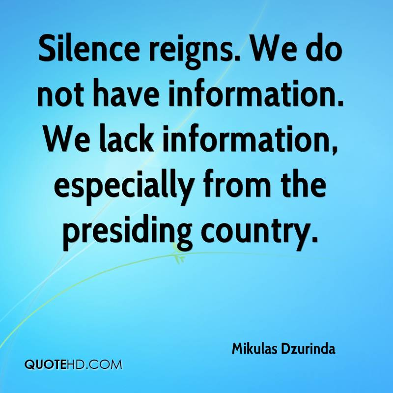 Silence reigns. We do not have information. We lack information, especially from the presiding country.