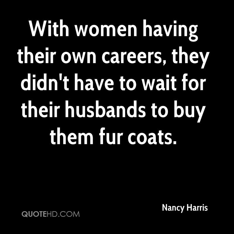 With women having their own careers, they didn't have to wait for their husbands to buy them fur coats.