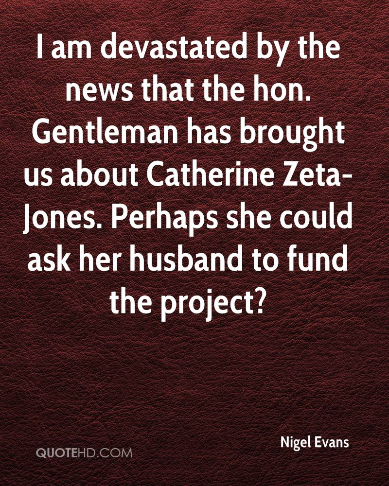I am devastated by the news that the hon. Gentleman has brought us about Catherine Zeta-Jones. Perhaps she could ask her husband to fund the project?