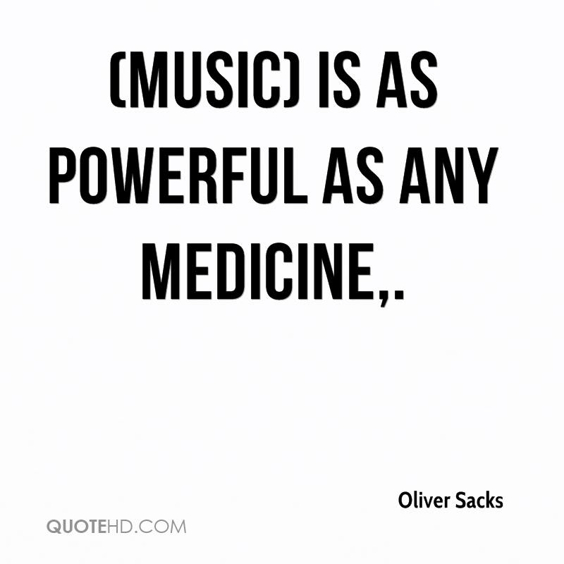 (Music) is as powerful as any medicine.
