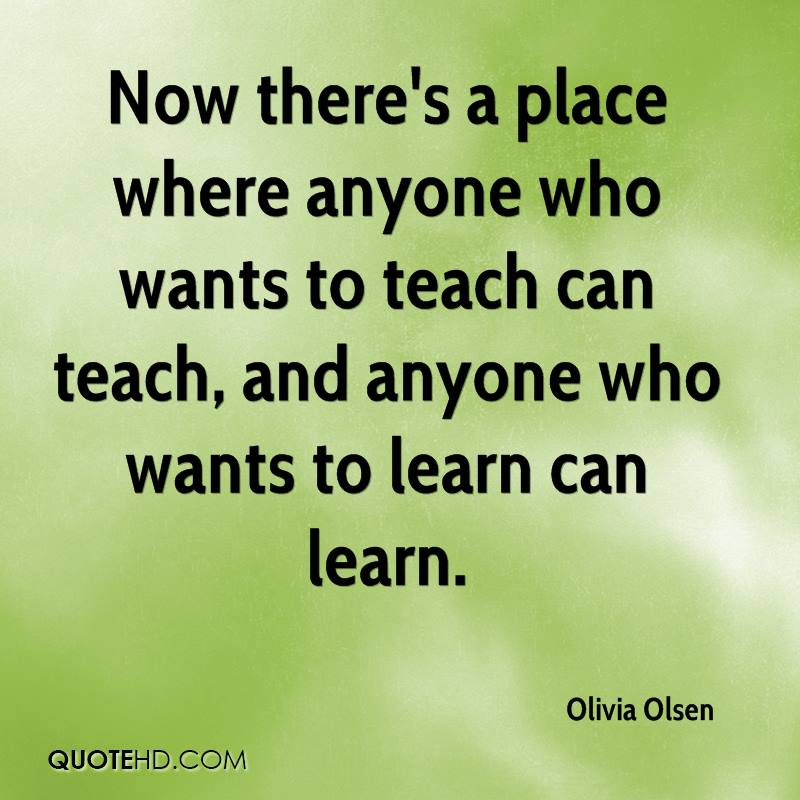 Now there's a place where anyone who wants to teach can teach, and anyone who wants to learn can learn.