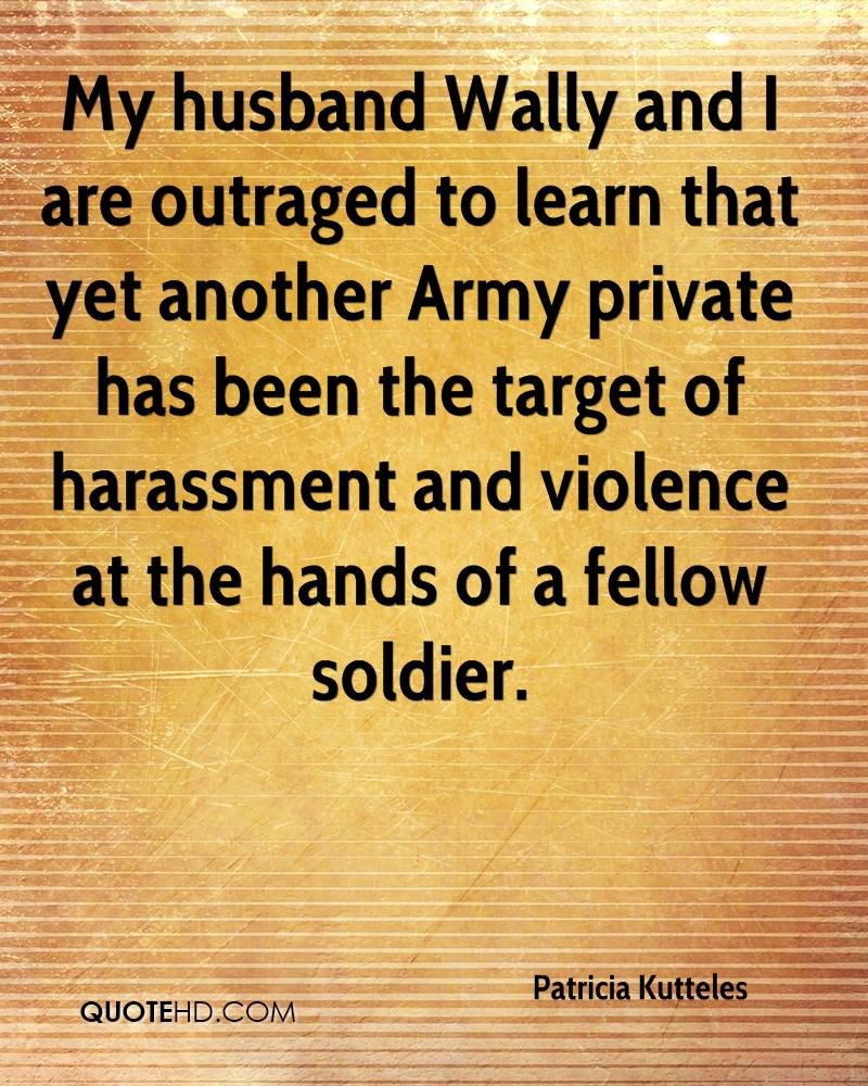 My husband Wally and I are outraged to learn that yet another Army private has been the target of harassment and violence at the hands of a fellow soldier.