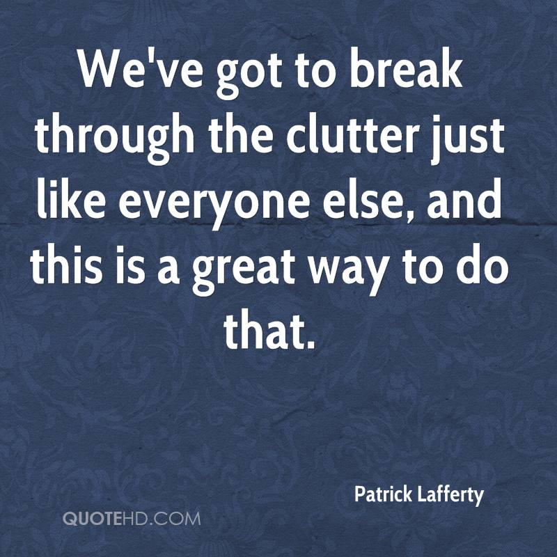 We've got to break through the clutter just like everyone else, and this is a great way to do that.