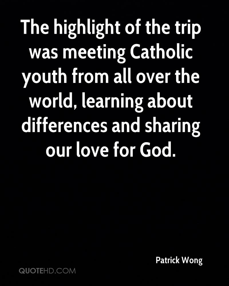 The highlight of the trip was meeting Catholic youth from all over the world, learning about differences and sharing our love for God.