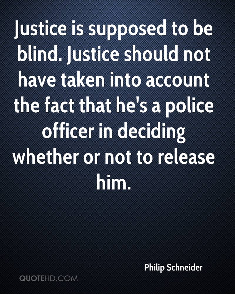 Justice is supposed to be blind. Justice should not have taken into account the fact that he's a police officer in deciding whether or not to release him.