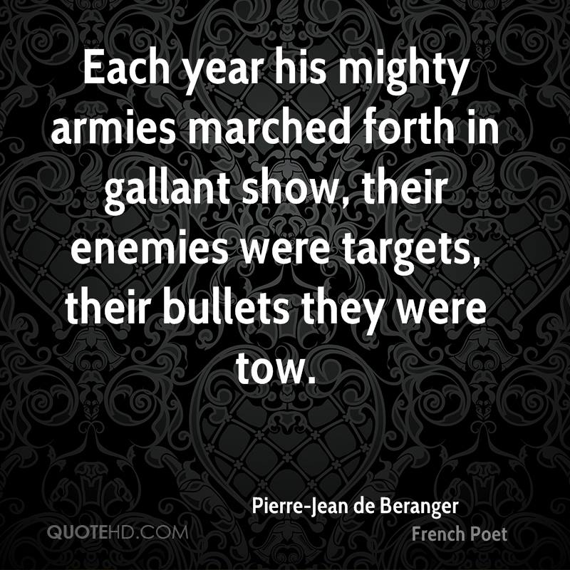 Each year his mighty armies marched forth in gallant show, their enemies were targets, their bullets they were tow.