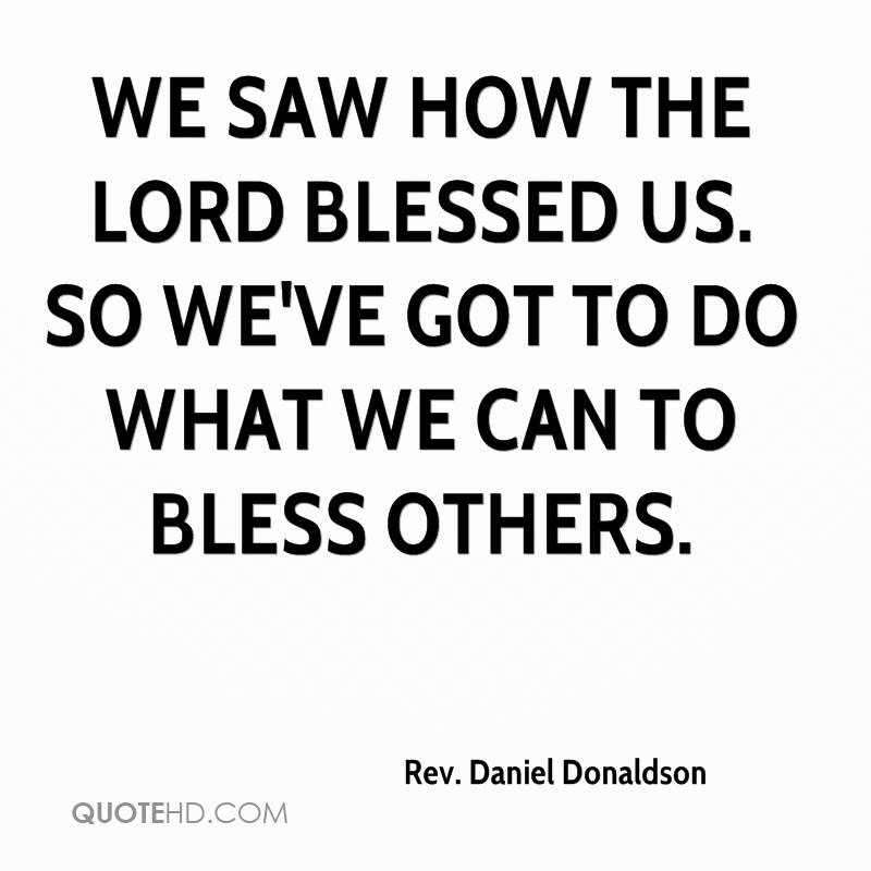 We saw how the Lord blessed us. So we've got to do what we can to bless others.