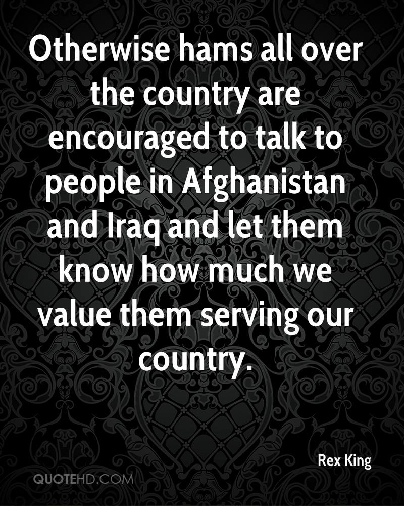 Otherwise hams all over the country are encouraged to talk to people in Afghanistan and Iraq and let them know how much we value them serving our country.