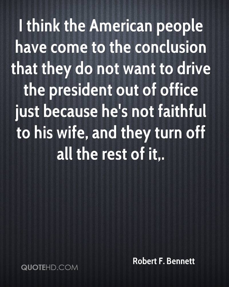 I think the American people have come to the conclusion that they do not want to drive the president out of office just because he's not faithful to his wife, and they turn off all the rest of it.