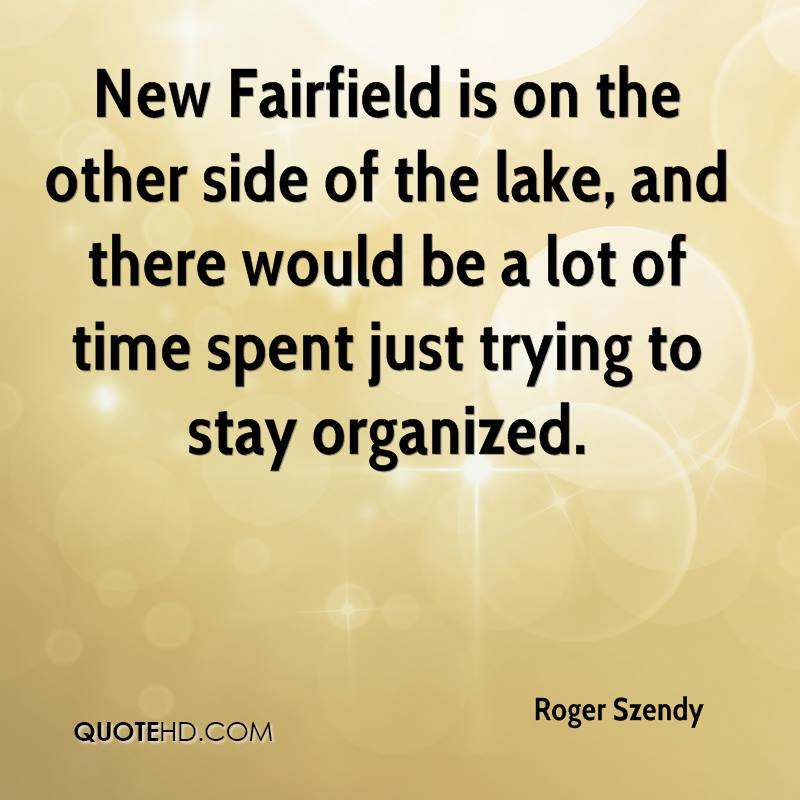 New Fairfield is on the other side of the lake, and there would be a lot of time spent just trying to stay organized.