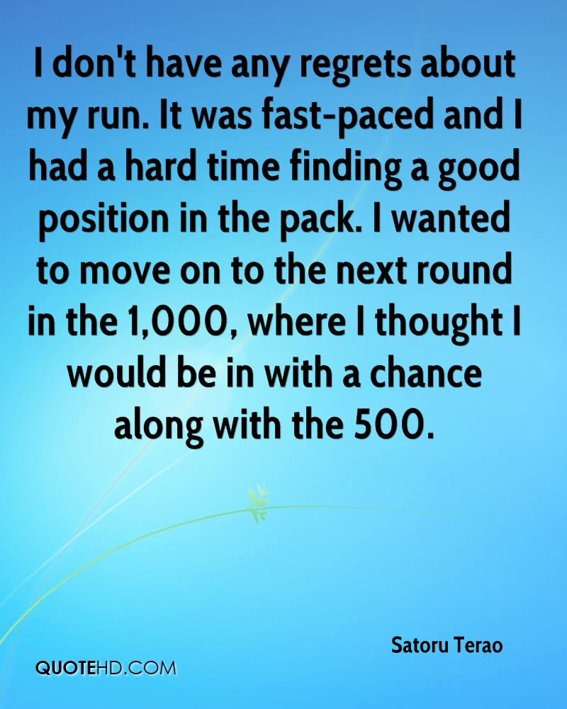 I don't have any regrets about my run. It was fast-paced and I had a hard time finding a good position in the pack. I wanted to move on to the next round in the 1,000, where I thought I would be in with a chance along with the 500.