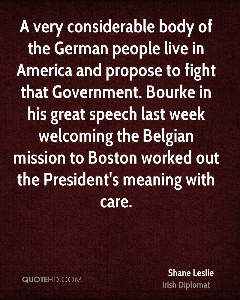 A very considerable body of the German people live in America and propose to fight that Government. Bourke in his great speech last week welcoming the Belgian mission to Boston worked out the President's meaning with care.