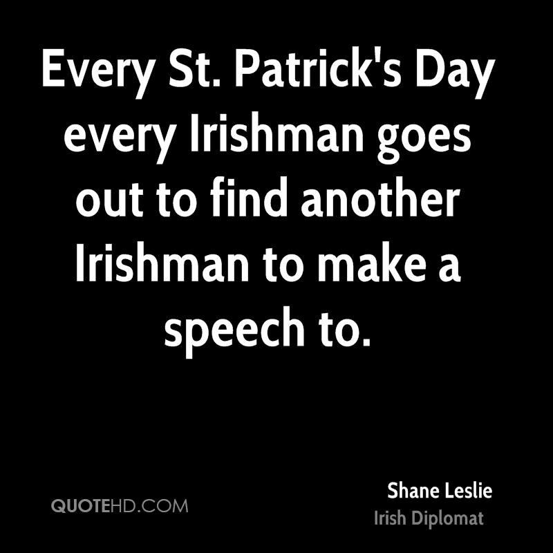 Every St. Patrick's Day every Irishman goes out to find another Irishman to make a speech to.