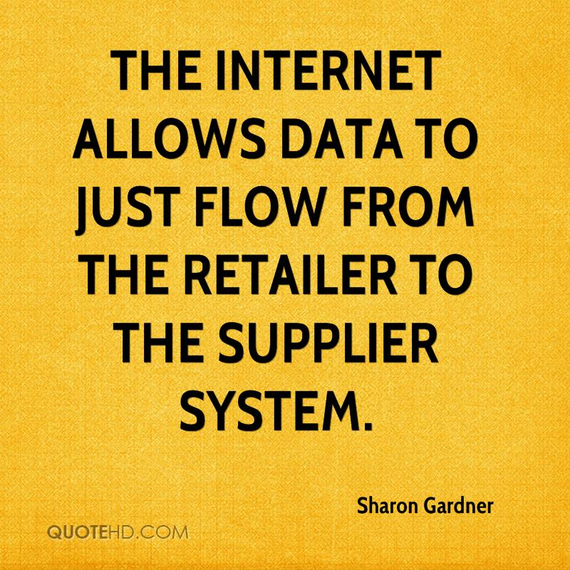The Internet allows data to just flow from the retailer to the supplier system.