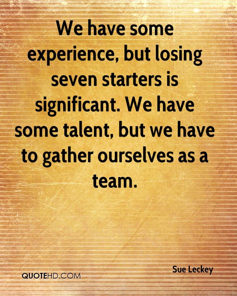 We have some experience, but losing seven starters is significant. We have some talent, but we have to gather ourselves as a team.