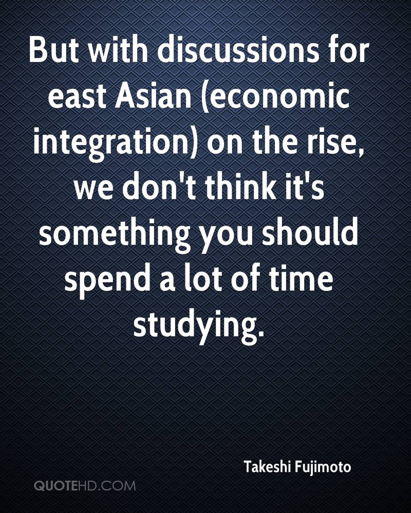 But with discussions for east Asian (economic integration) on the rise, we don't think it's something you should spend a lot of time studying.