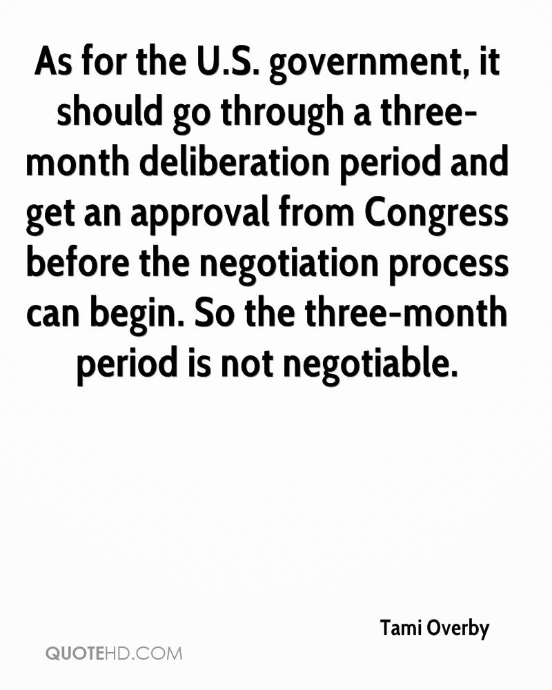 As for the U.S. government, it should go through a three-month deliberation period and get an approval from Congress before the negotiation process can begin. So the three-month period is not negotiable.