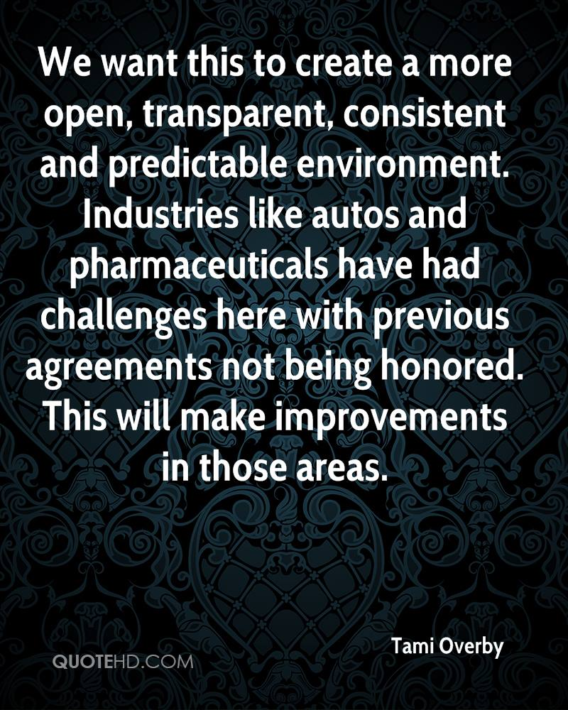 We want this to create a more open, transparent, consistent and predictable environment. Industries like autos and pharmaceuticals have had challenges here with previous agreements not being honored. This will make improvements in those areas.