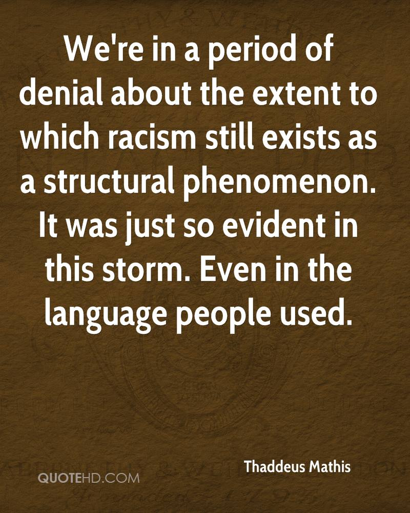 We're in a period of denial about the extent to which racism still exists as a structural phenomenon. It was just so evident in this storm. Even in the language people used.