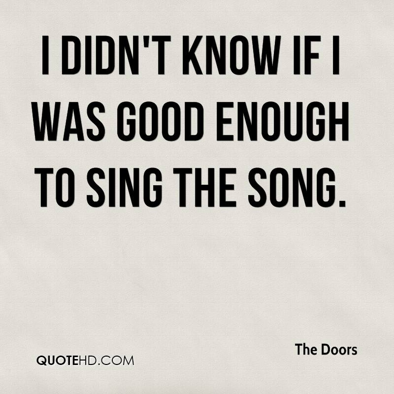 I didnu0027t know if I was good enough to sing the song.  sc 1 st  QuoteHD.com & The Doors Quotes | QuoteHD