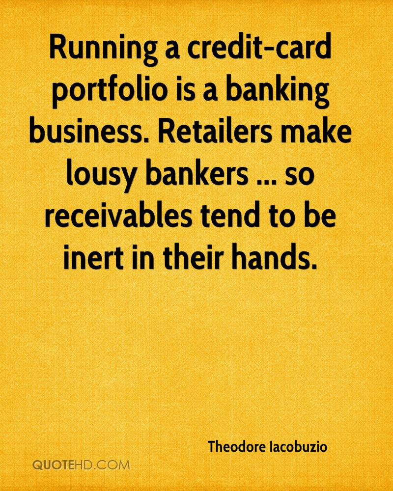 Running a credit-card portfolio is a banking business. Retailers make lousy bankers ... so receivables tend to be inert in their hands.