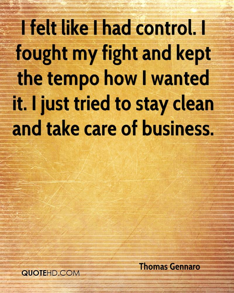 I felt like I had control. I fought my fight and kept the tempo how I wanted it. I just tried to stay clean and take care of business.