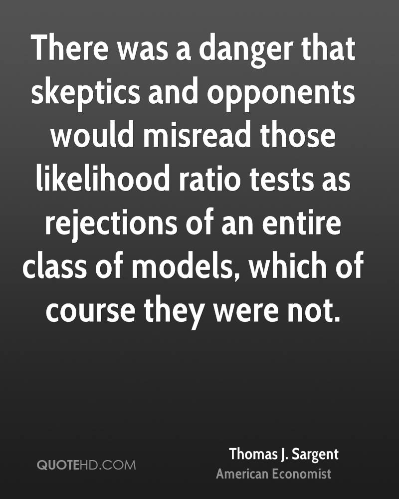 There was a danger that skeptics and opponents would misread those likelihood ratio tests as rejections of an entire class of models, which of course they were not.