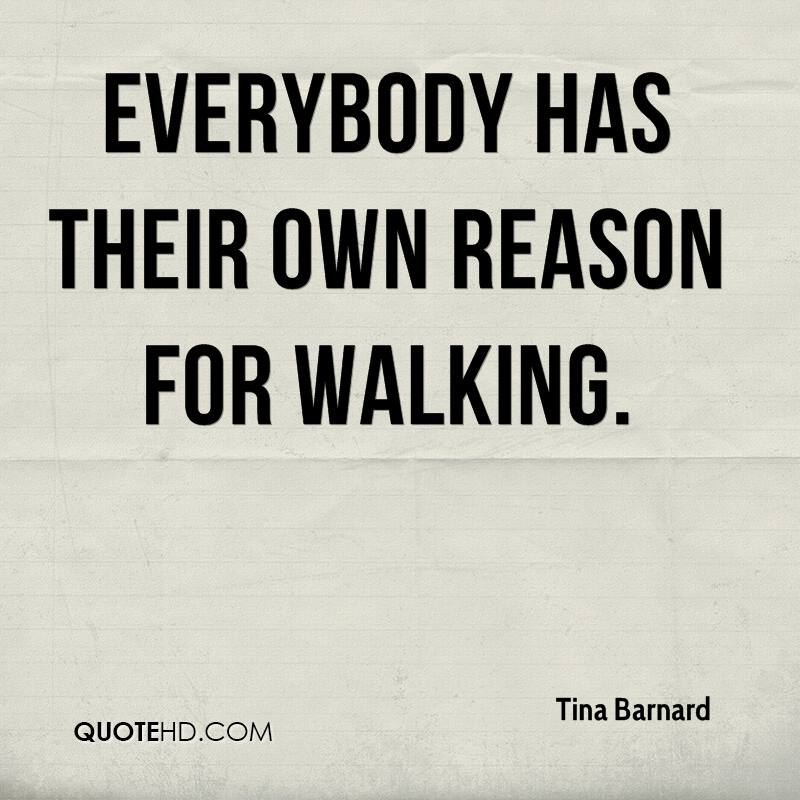 Everybody has their own reason for walking.